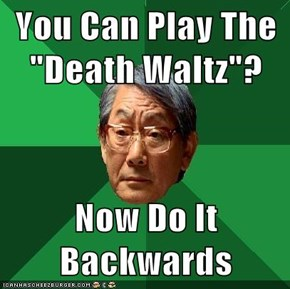 "You Can Play The ""Death Waltz""?  Now Do It Backwards"