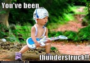 You've been...  thunderstruck!!