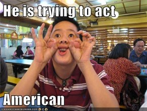 He is trying to act  American
