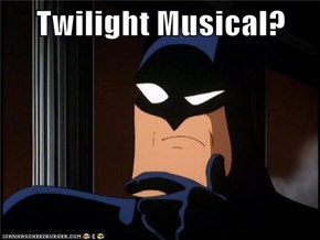 Twilight Musical?