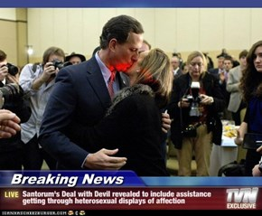 Breaking News - Santorum's Deal with Devil revealed to include assistance getting through heterosexual displays of affection