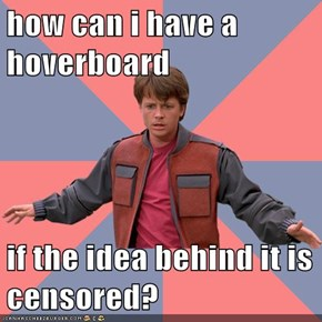 how can i have a hoverboard  if the idea behind it is censored?