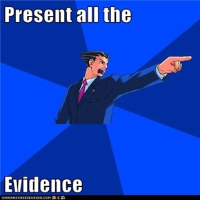 Present all the  Evidence