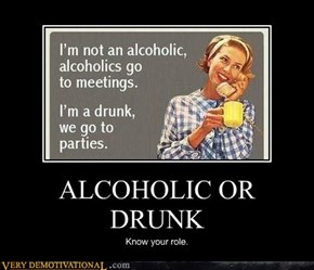 ALCOHOLIC OR DRUNK
