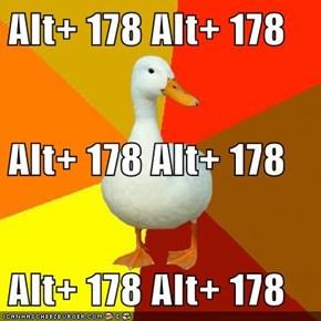 Alt+ 178 Alt+ 178 Alt+ 178 Alt+ 178 Alt+ 178 Alt+ 178