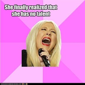 She finally realized that she has no talent