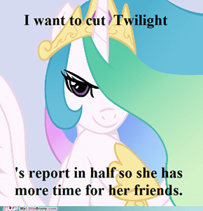 Celestia wants to what?.... Oh, OK!