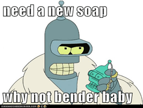 need a new soap  why not bender baby