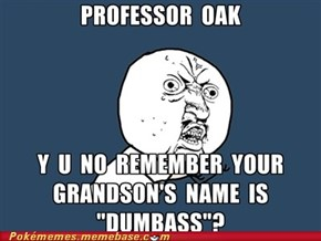 Professor  Oak  Can't  Remember Shit