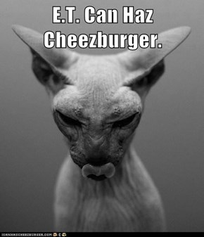 E.T. Can Haz Cheezburger.