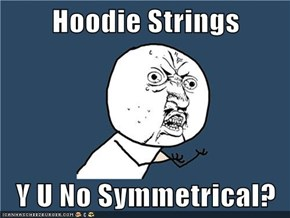 Hoodie Strings  Y U No Symmetrical?