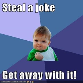 Steal a joke  Get away with it!