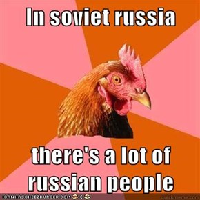 In soviet russia  there's a lot of russian people