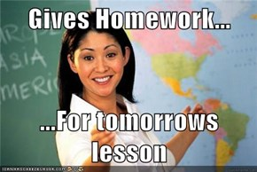 Gives Homework...  ...For tomorrows lesson