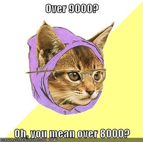 Over 9000?  Oh, you mean over 8000?