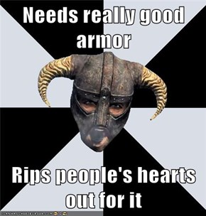 Needs really good armor  Rips people's hearts out for it