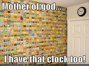 Mother of god...  I have that clock too!