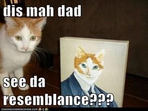dis mah dad  see da resemblance???