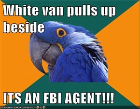White van pulls up beside  ITS AN FBI AGENT!!!
