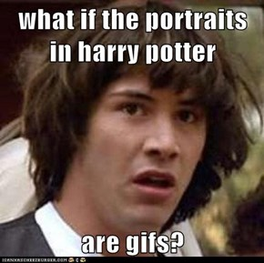what if the portraits in harry potter  are gifs?