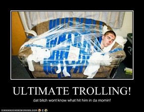ULTIMATE TROLLING!