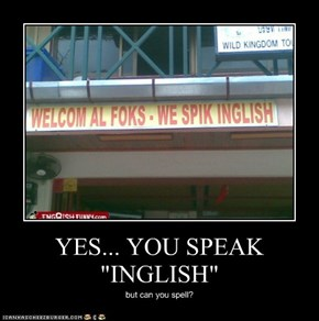 "YES... YOU SPEAK ""INGLISH"""