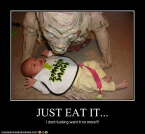 JUST EAT IT...