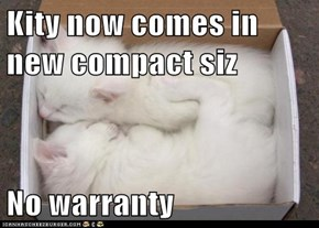 Kity now comes in new compact siz  No warranty