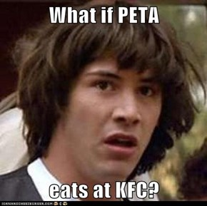 What if PETA  eats at KFC?