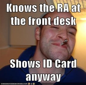 Knows the RA at the front desk  Shows ID Card anyway