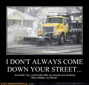 I DON'T ALWAYS COME DOWN YOUR STREET...