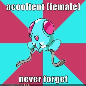 acooltent (female)  never forget
