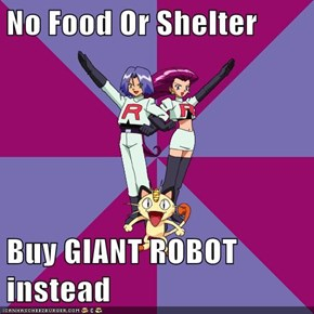 No Food Or Shelter  Buy GIANT ROBOT instead