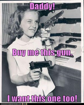 Daddy! Buy me this gun. I want this one too!
