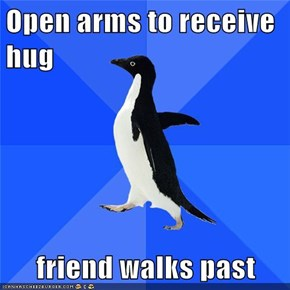 Open arms to receive hug  friend walks past