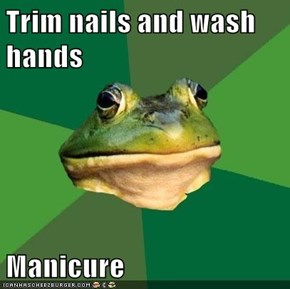 Trim nails and wash hands  Manicure