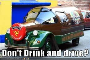 Don't Drink and drive?