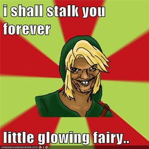 i shall stalk you forever  little glowing fairy..