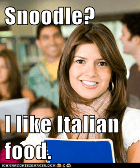 Snoodle?  I like Italian food.