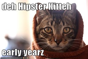deh Hipster Kitteh   early yearz