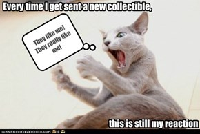 Every time I get sent a new collectible,
