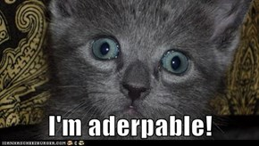 I'm aderpable!