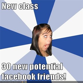 New class  30 new potential facebook friends!
