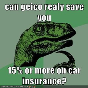 can geico realy save you   15% or more on car insurance?