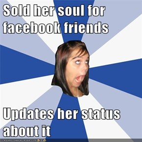 Sold her soul for facebook friends  Updates her status about it