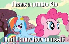 I have a Pinkie Pie and I know how to use it.
