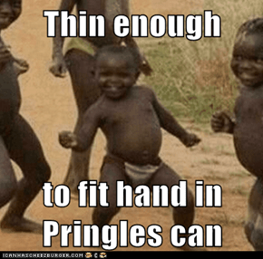 Thin enough  to fit hand in Pringles can