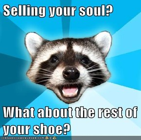 Selling your soul?  What about the rest of your shoe?