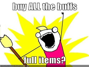 buy ALL the buffs  full items?