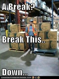 A Break? Break This.. Down...
